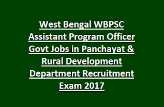 West Bengal WBPSC Assistant Program Officer Govt Jobs in Panchayat & Rural Development Department Recruitment Exam 2017