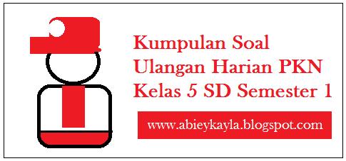 Soal Latihan PKN Kelas 5 SD Ulangan Semester 1/Ganjil (30 Esay)