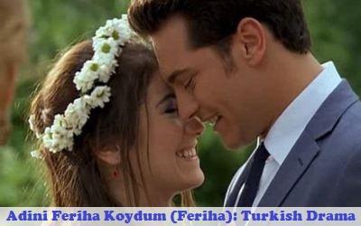 Adini Feriha Koydum (I Named Her Feriha) Synopsis And Cast
