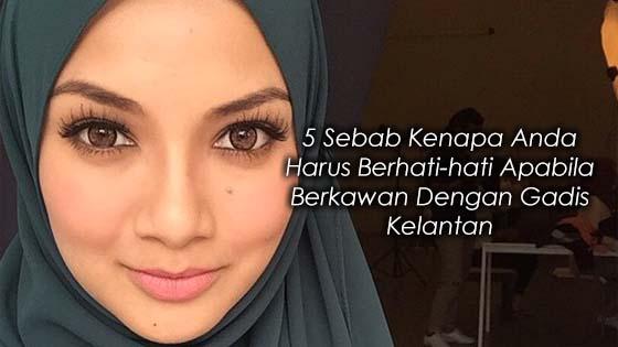5 Sebab Kenapa Anda Harus Berhati-hati Apabila Berkawan Dengan Gadis Kelantan