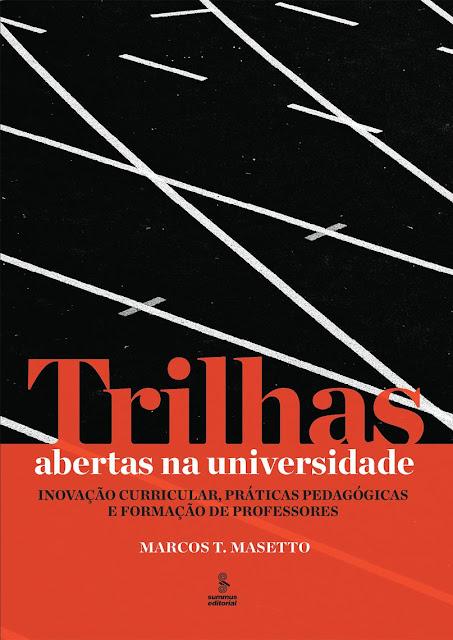 TRILHAS ABERTAS NA UNIVERSIDADE Inovação curricular, práticas pedagógicas e formação de professores - Marcos T. Masetto