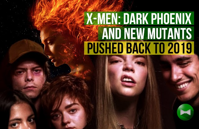 X-Men: Dark Phoenix and The New Mutants pushed back to 2019 release