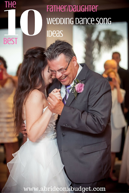 Need to pick your father/daughter wedding dance song? Get the 10 best song ideas from www.abrideonabudget.com.