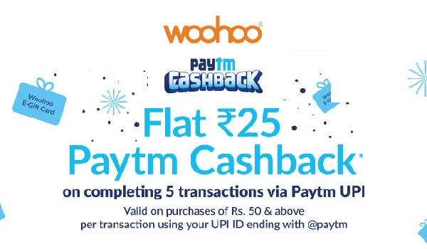 Woohoo Offer – Pay Using Paytm UPI and Get Rs. 25 Cashback