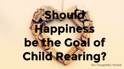 Should Happiness be the Goal of Child Rearing?