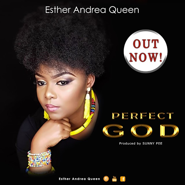 MUSIC: Esther Andrea Queen - Perfect God |@EstherAndreaQu1