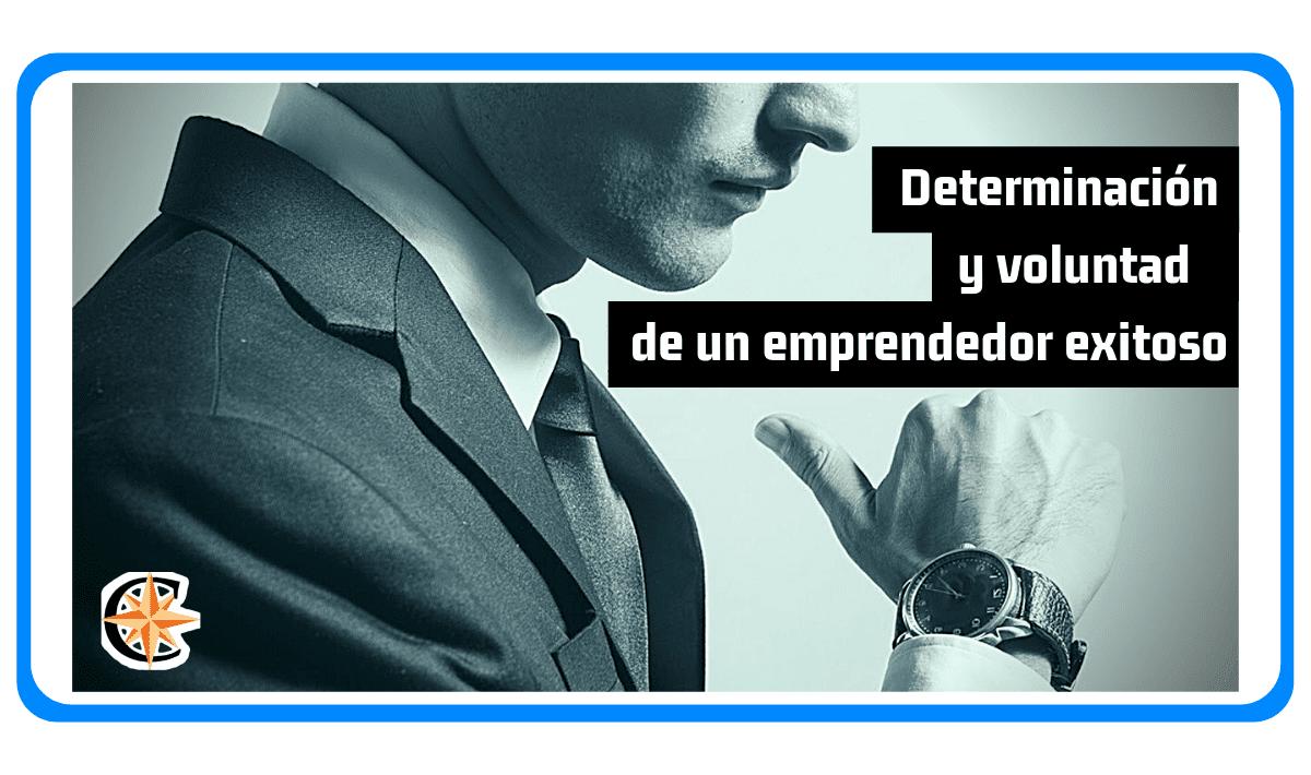Determinación y Voluntad de un Emprendedor Exitoso