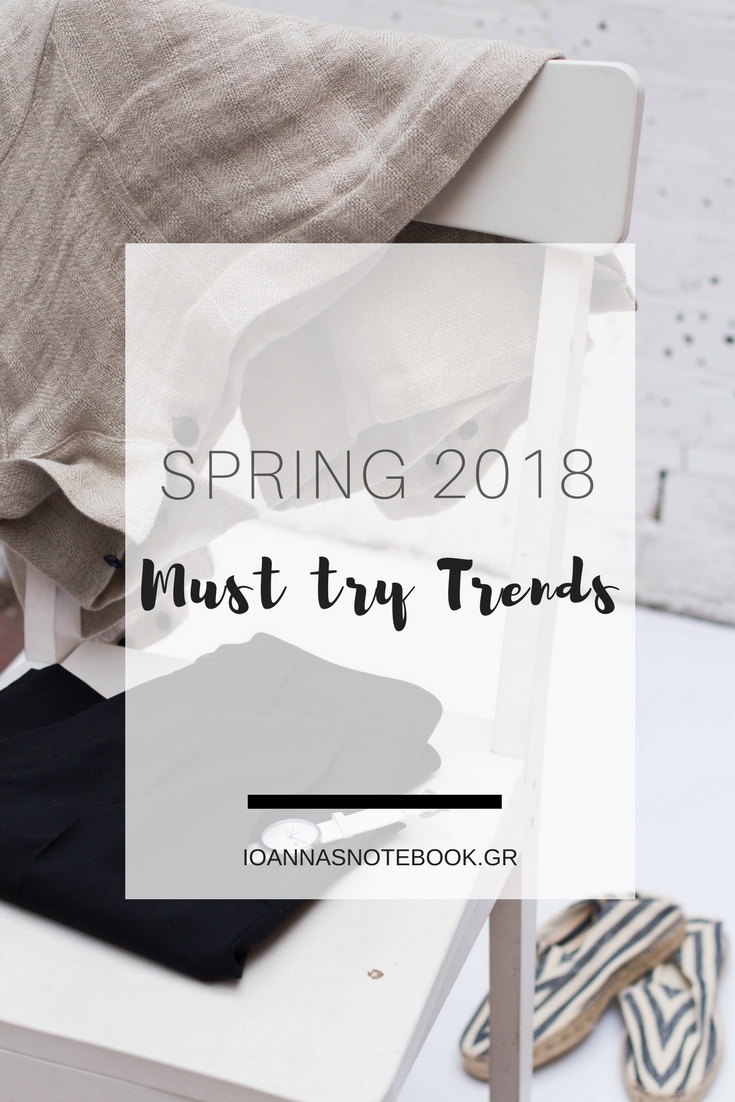SPRING 2018 Must try trends - Spring is in the air! Let's get started with a summery of all the spring trends you need to be aware of this year! There are some that are so fun to play with! | Ioanna's Notebook
