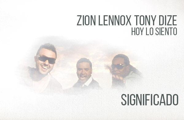 Hoy Lo Siento significado de la canción Zion Lennox Tony Dize.