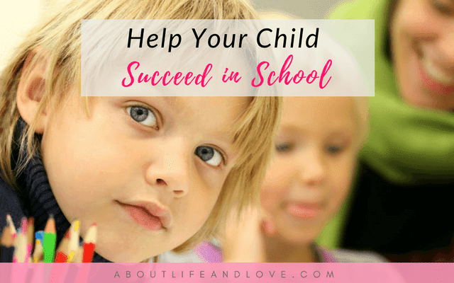 Help Your Child Succeed In School: 8 Simple Ways For Parents