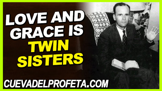 Love and grace is twin sisters - William Marrion Branham Quotes