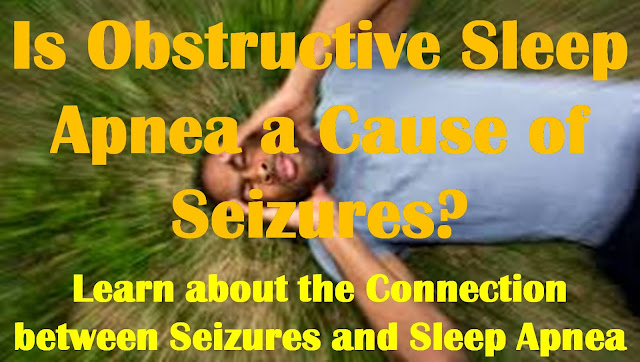 Is Obstructive Sleep Apnea a Cause of Seizures? | What's the Link between Seizures and Sleep Apnea?