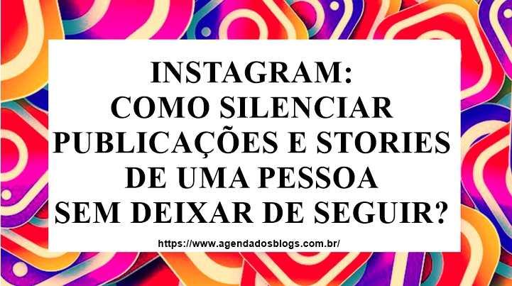 Instagram: Como Silenciar Publicações E Stories De Uma Pessoa Sem Deixar De Seguir?