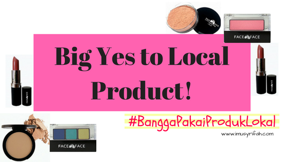 Big Yes To Local Product! #BanggaPakaiProdukLokal (Face2face Blogging Competition)