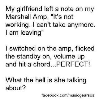 "my girlfriend left a note on my marshall amp, ""it's not working. I can't take anymore. I am leaving"" I switched on the amp, flicked the standby on, volume up and standby on, volume up and hit a chord ... perfect! what the hell is she talking about?"