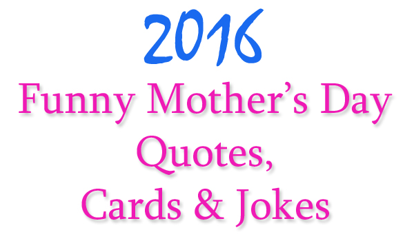 Funny mothers Day quotes cards jokes