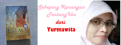 Sekeping Kenangan Tentang Ibu Dari Yurmawita