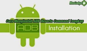 Cara menginstall ADB Beserta Command Lengkap ADB