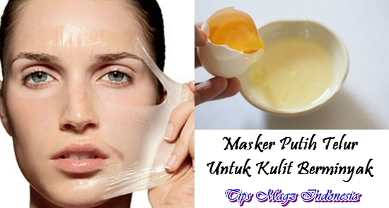 membuat masker wajah putih telur untuk kulit berminyak