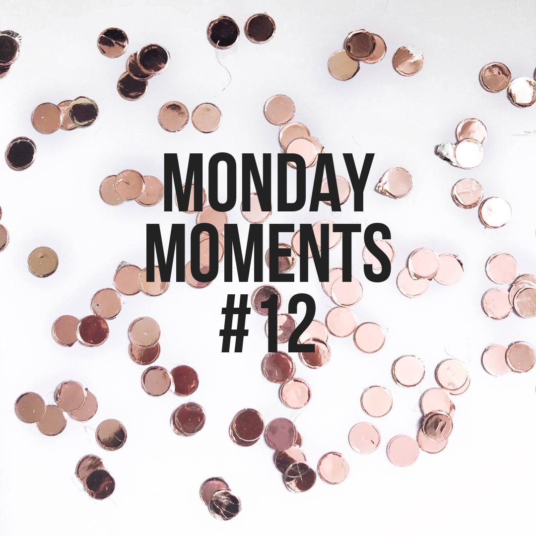 Monday Moments #12