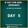 DAY 5: IF NOT FOR GOD GIVEAWAY