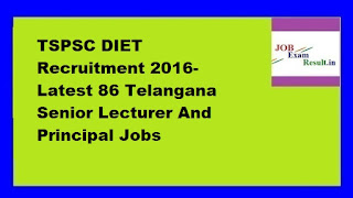 TSPSC DIET Recruitment 2016- Latest 86 Telangana Senior Lecturer And Principal Jobs