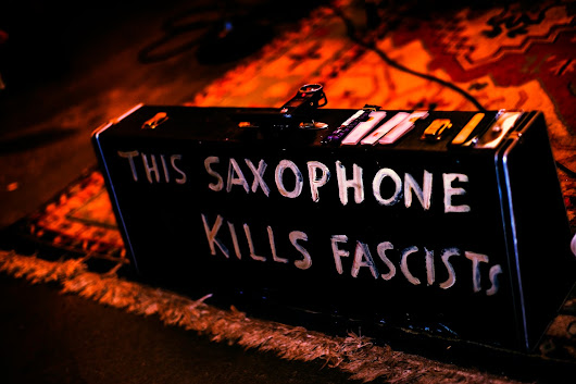 This Saxophone Kills Fascists 3/28/2017