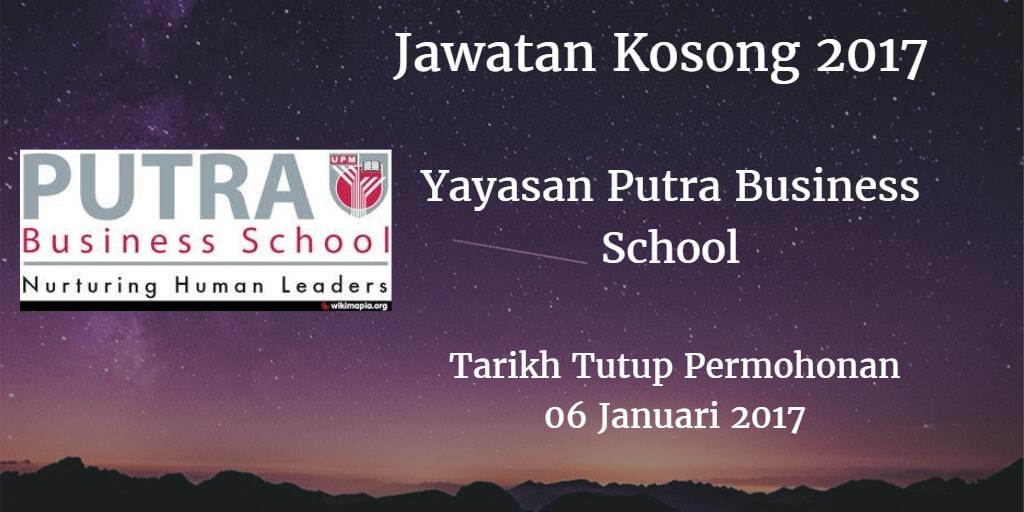 Jawatan Kosong Yayasan Putra Business School 06 Januari 2017