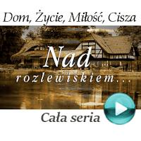 """Dom nad rozlewiskiem - Miłość nad rozlewiskiem - Życie nad rozlewiskiem - Nad rozlewiskiem - Cisza nad rozlewiskiem"""""""