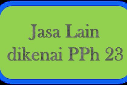 Jenis Jasa Lain yang dikenai PPh Pasal 23 (PMK 141/PMK.03/2015)