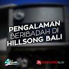 Pengalaman Beribadah di Hillsong Bali