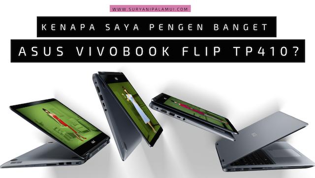 Kenapa Saya Pengen Banget ASUS VivoBook Flip TP410? Yanikmatilah Saja