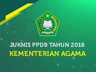 atau Petunjuk Teknis Penerimaan Peserta Didik Baru Tahun  Geveducation:  Juknis PPDB 2018 Kemenag
