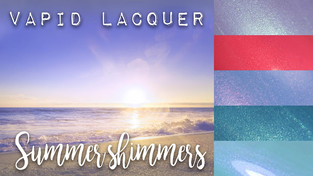 Vapid Lacquer Summer Shimmers Collection