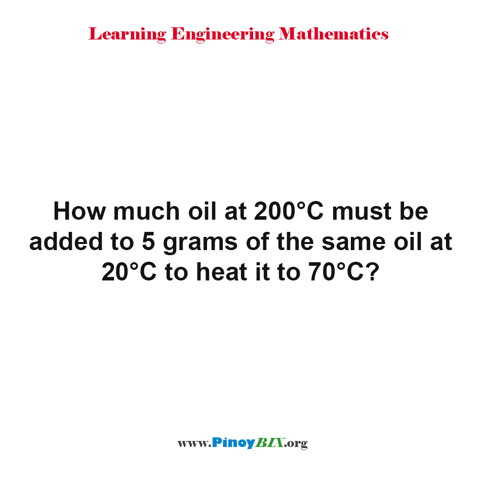 How much oil at 200°C must be added to 5 grams of the same oil at 20°C?