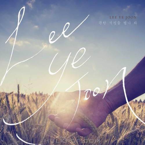LEE YE JOON – 괜한 걱정을 했나 봐 – Single