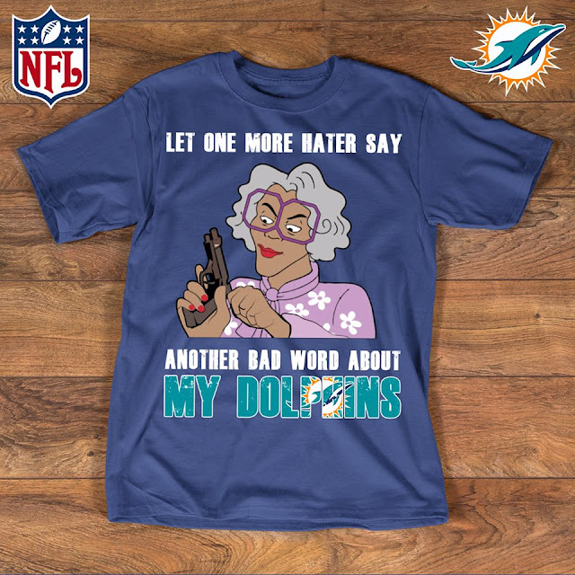 Miami Dolphins - Let One More Mater Say Another Bad Word About Shirt