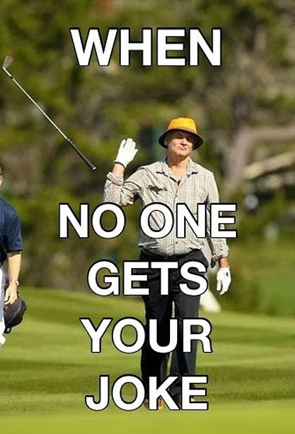 Funny Bill Murray Golf Club Meme - When No One Gets Your Joke