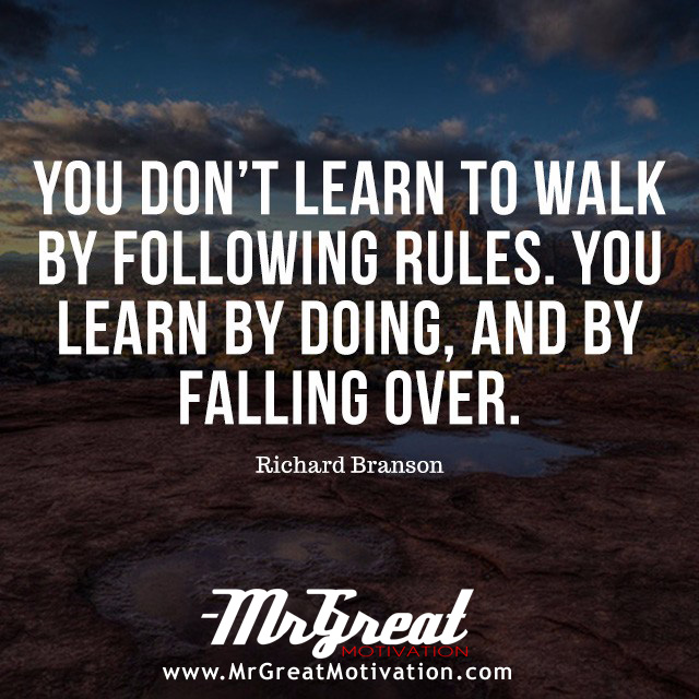 You Don't Learn to Walk by Following Rules. You Learn by Doing, and by Falling Over – Sir Richard Branson