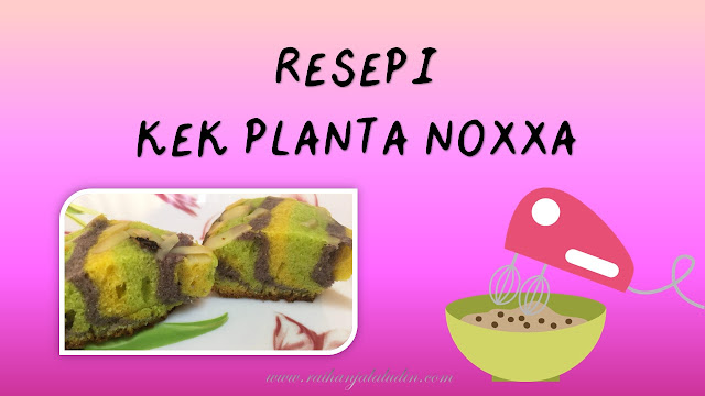 Resepi : Kek Planta Noxxa