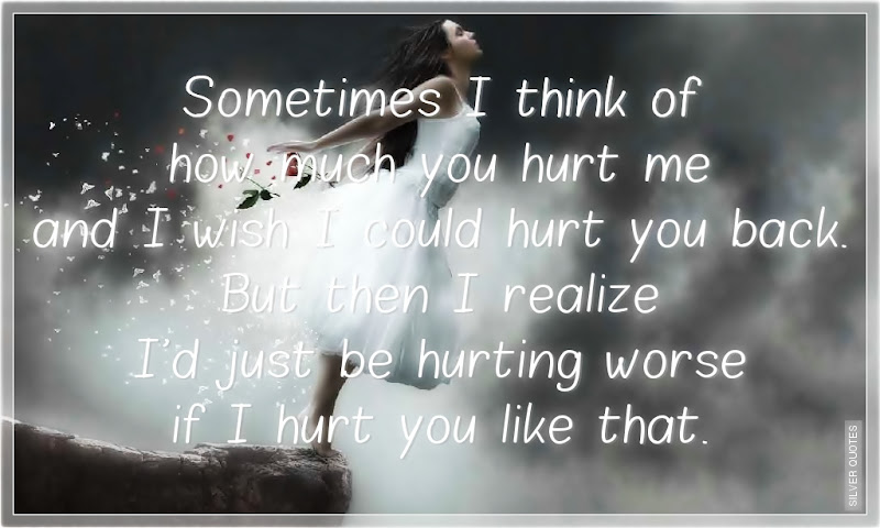 Sometimes I Think Of How Much You Hurt Me
