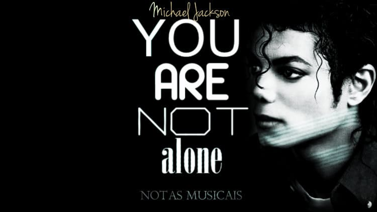 You are not alone - Michael Jackson - Cifra melódica