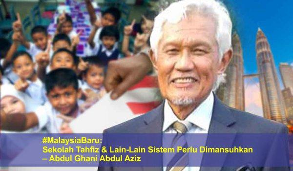 #MalaysiaBaru: Sekolah Tahfiz & Lain-Lain Sistem Perlu Dimansuhkan – Abdul Ghani Abdul Aziz