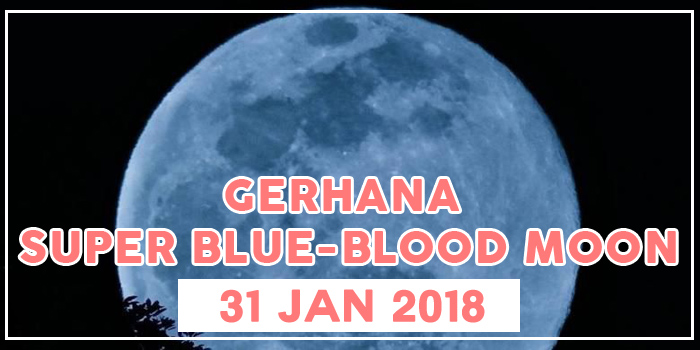 Gerhana Super Blue Blood-Moon 31 Januari 2018