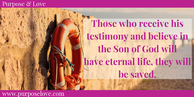 Those who receive his testimony and believe in the Son of God will have eternal life