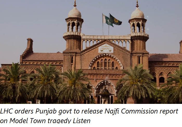 LHC orders Punjab govt to release Najfi Commission report on Model Town tragedy Listen