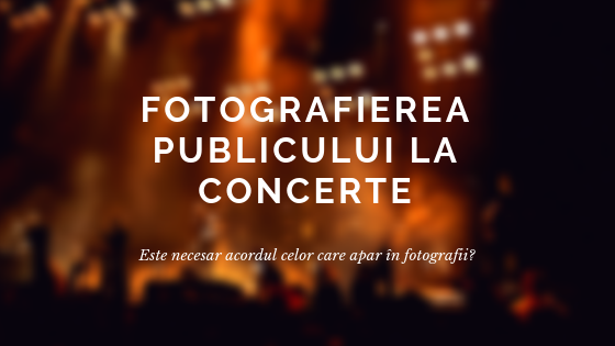 Fotografierea publicului la concerte. Este necesar acordul?