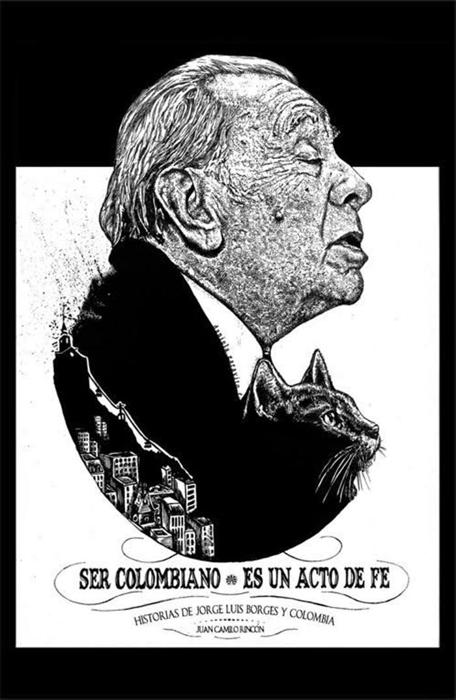 Ser colombiano es un acto de fe – Historias de Jorge Luis Borges y Colombia