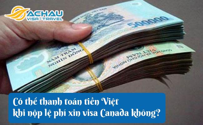 co the thanh toan tien viet khi nop le phi xin visa canada khong