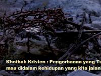 Khotbah Kristen : Pengorbanan yang Tuhan mau didalam kehidupan yang kita jalani